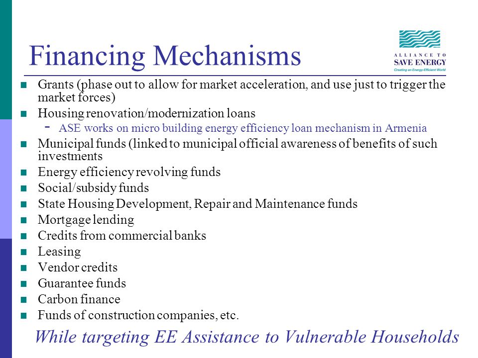 Financing Mechanisms Grants (phase out to allow for market acceleration, and use just to trigger the market forces) Housing renovation/modernization l