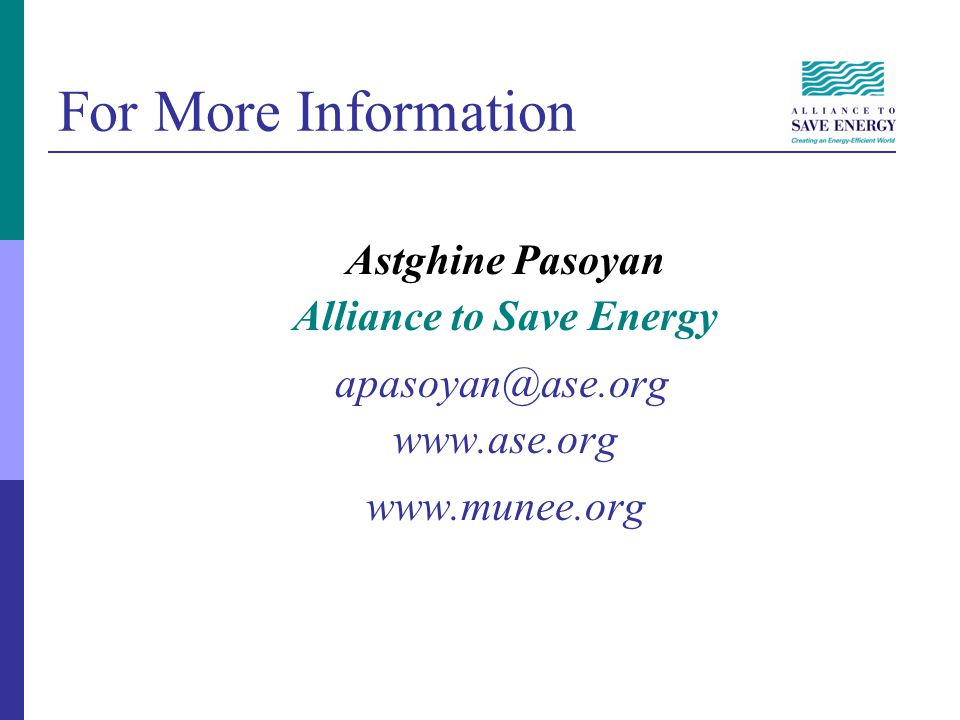 For More Information Astghine Pasoyan Alliance to Save Energy apasoyan@ase.org www.ase.org www.munee.org