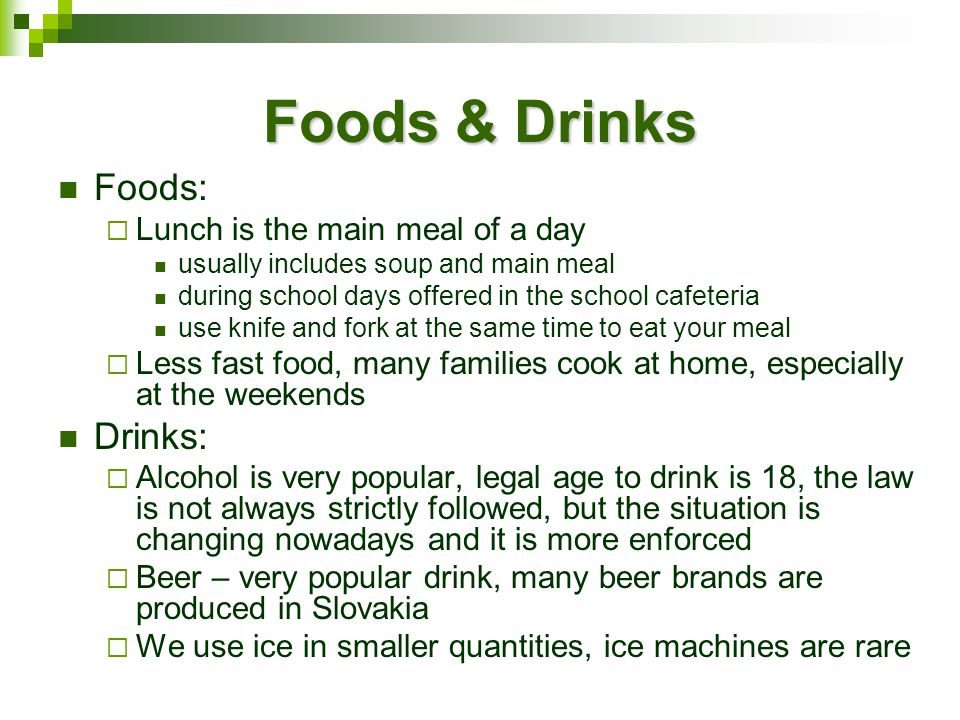 Foods & Drinks Foods: Lunch is the main meal of a day usually includes soup and main meal during school days offered in the school cafeteria use knife