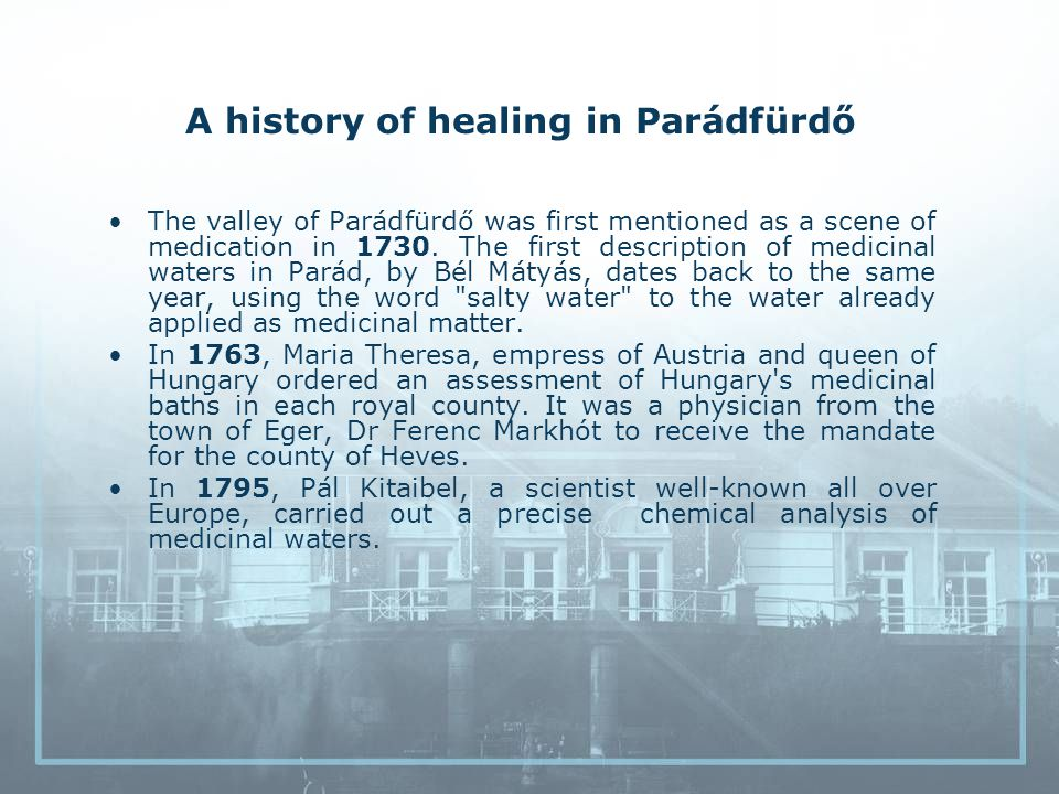 A history of healing in Parádfürdő The valley of Parádfürdő was first mentioned as a scene of medication in 1730.