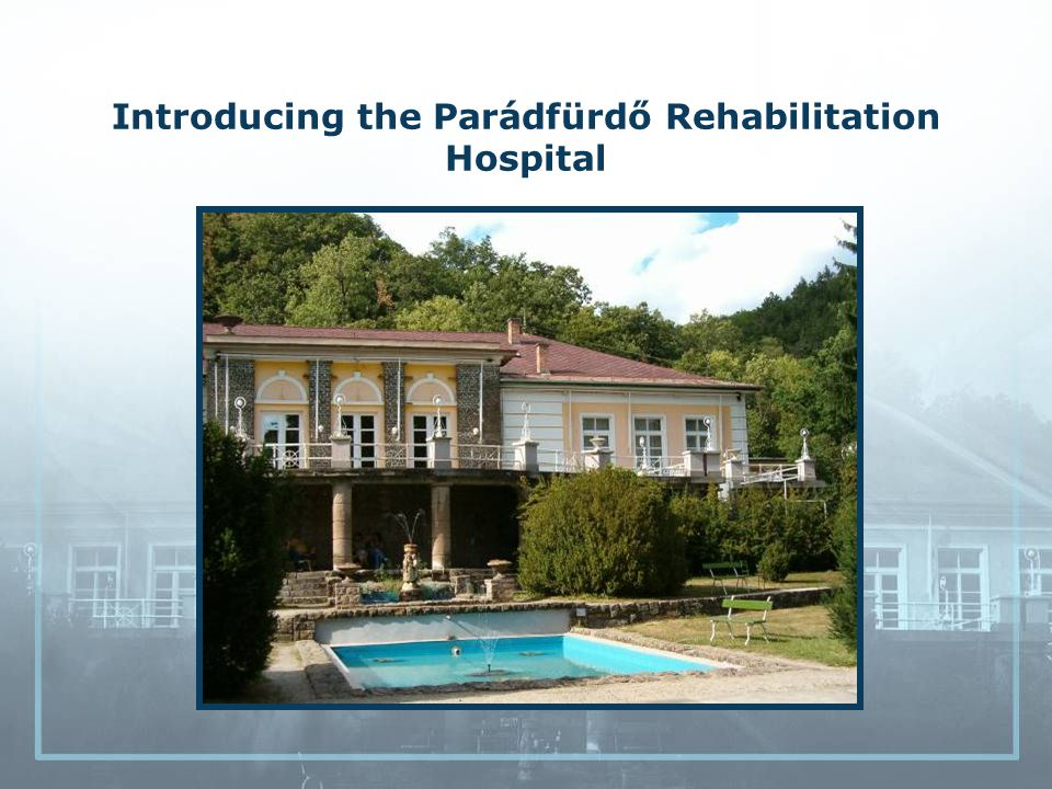 Introducing the Parádfürdő Rehabilitation Hospital