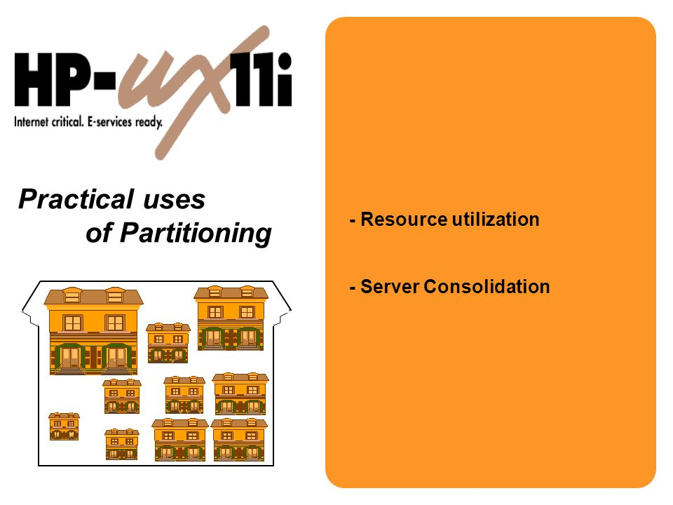 Practical uses of Partitioning - Resource utilization - Server Consolidation