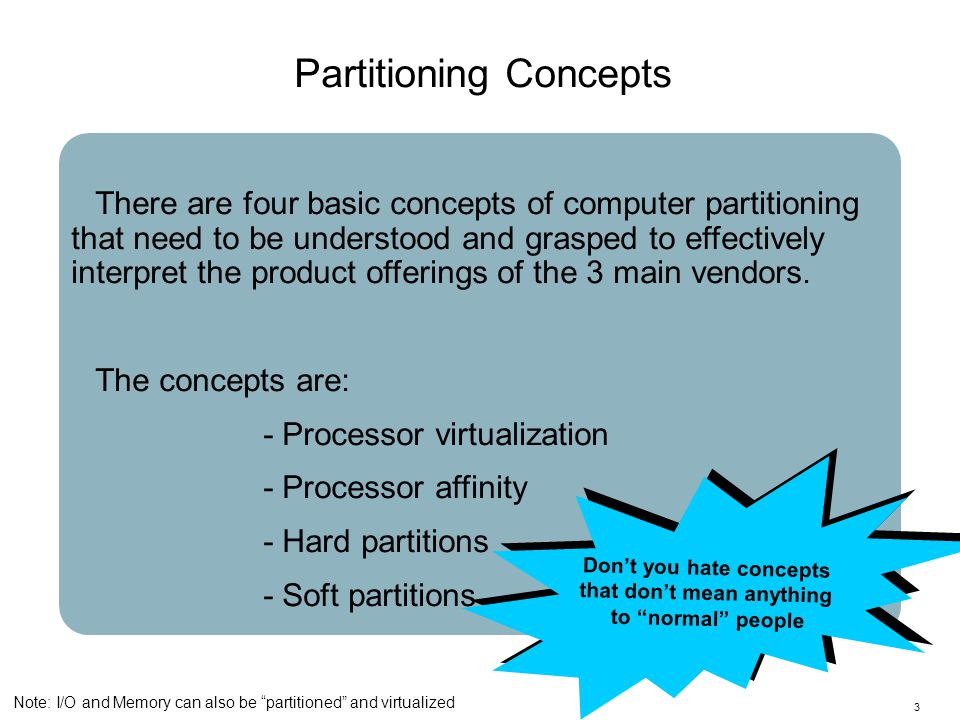 3 There are four basic concepts of computer partitioning that need to be understood and grasped to effectively interpret the product offerings of the