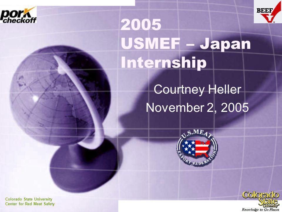 2005 USMEF – Japan Internship Courtney Heller November 2, 2005 Colorado State University Center for Red Meat Safety