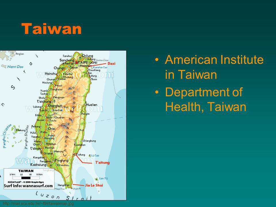 Taiwan American Institute in Taiwan Department of Health, Taiwan http://mail.scu.edu.tw/~f04/taiwanmap.jpg