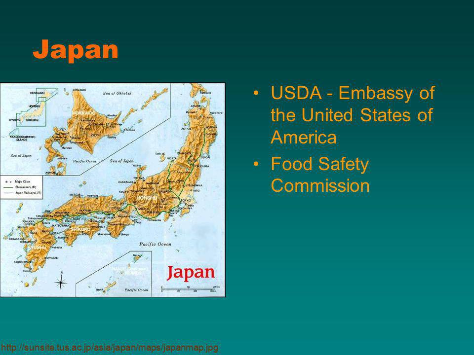 Japan USDA - Embassy of the United States of America Food Safety Commission http://sunsite.tus.ac.jp/asia/japan/maps/japanmap.jpg