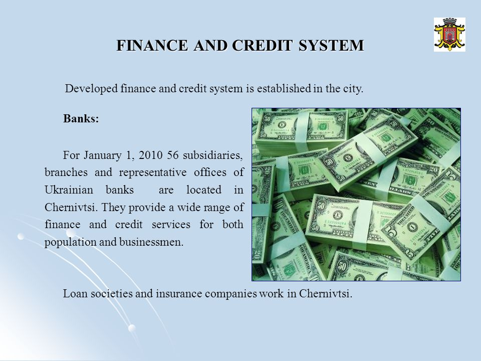 FINANCE AND CREDIT SYSTEM Developed finance and credit system is established in the city.