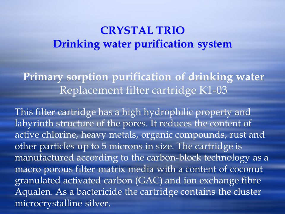 CRYSTAL TRIO Drinking water purification system Primary sorption purification of drinking water Replacement filter cartridge K1-03 This filter cartrid