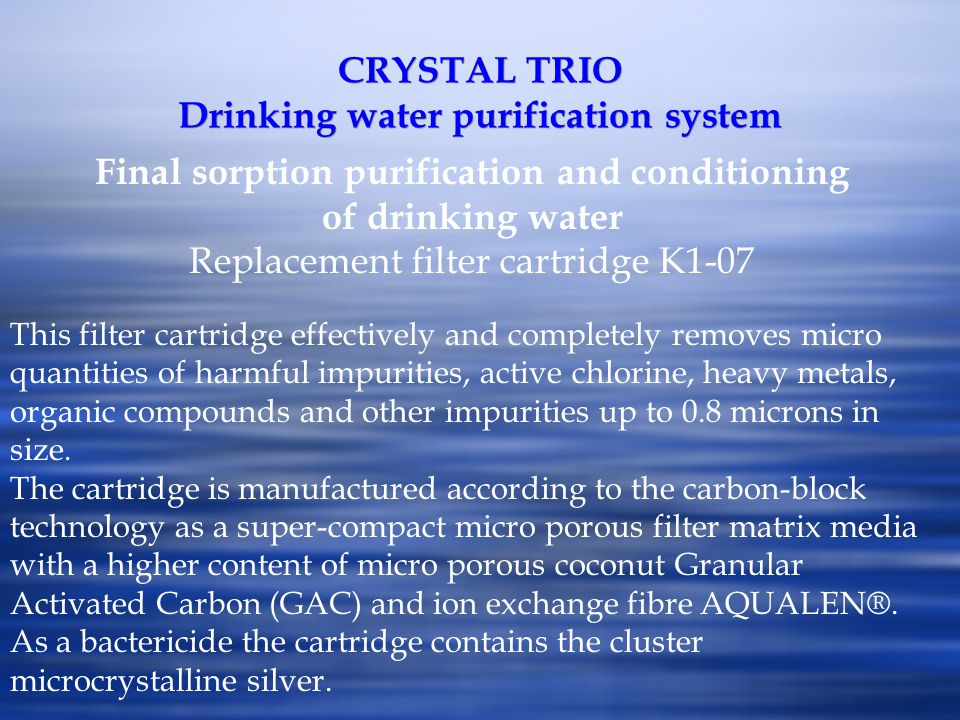 CRYSTAL TRIO Drinking water purification system Final sorption purification and conditioning of drinking water Replacement filter cartridge K1-07 This