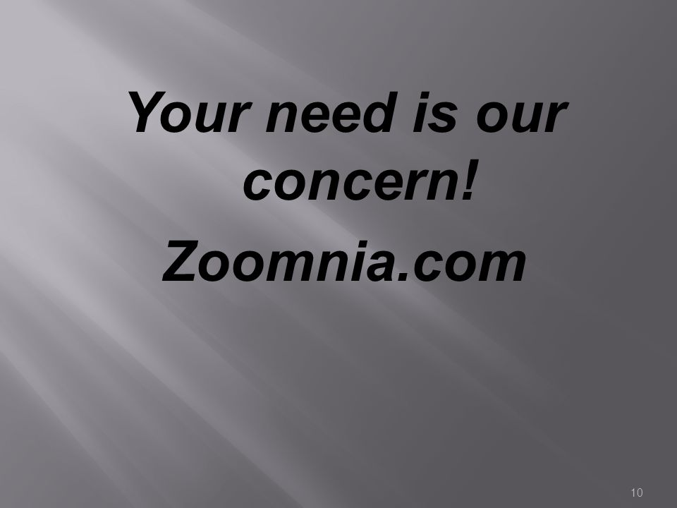 10 Your need is our concern! Zoomnia.com