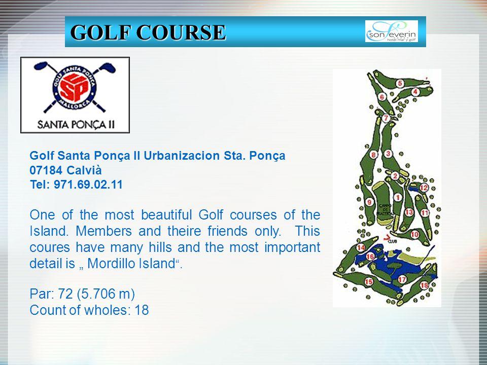 Golf Santa Ponça II Urbanizacion Sta. Ponça 07184 Calvià Tel: 971.69.02.11 One of the most beautiful Golf courses of the Island. Members and theire fr