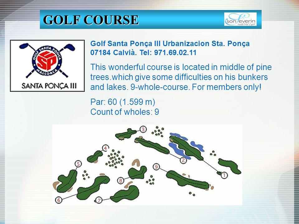 Golf Santa Ponça III Urbanizacion Sta. Ponça 07184 Calvià. Tel: 971.69.02.11 This wonderful course is located in middle of pine trees.which give some