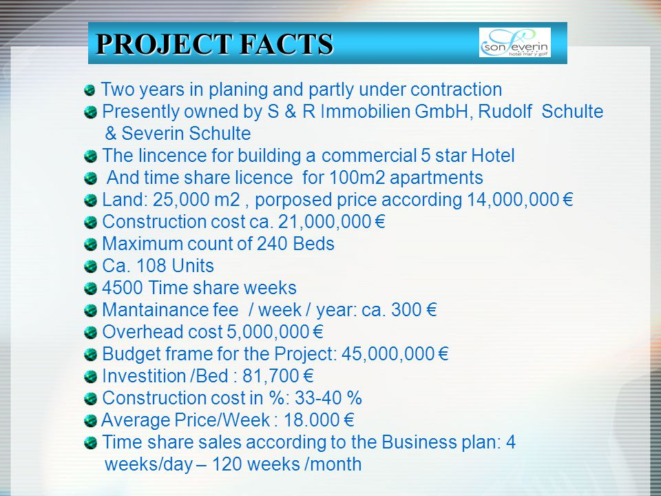 PROJECT FACTS Two years in planing and partly under contraction Presently owned by S & R Immobilien GmbH, Rudolf Schulte & Severin Schulte The lincenc