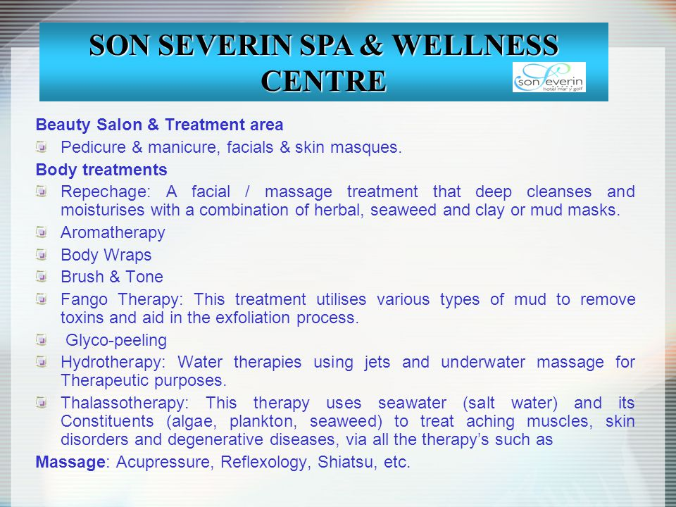 Beauty Salon & Treatment area Pedicure & manicure, facials & skin masques. Body treatments Repechage: A facial / massage treatment that deep cleanses