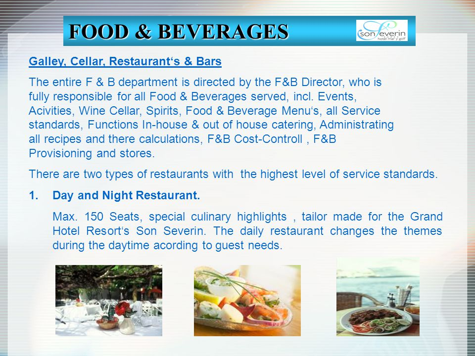 Galley, Cellar, Restaurants & Bars The entire F & B department is directed by the F&B Director, who is fully responsible for all Food & Beverages serv