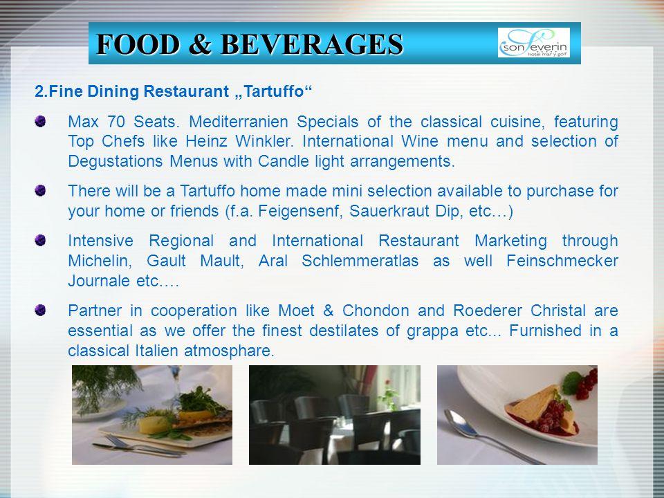2.Fine Dining Restaurant Tartuffo Max 70 Seats. Mediterranien Specials of the classical cuisine, featuring Top Chefs like Heinz Winkler. International