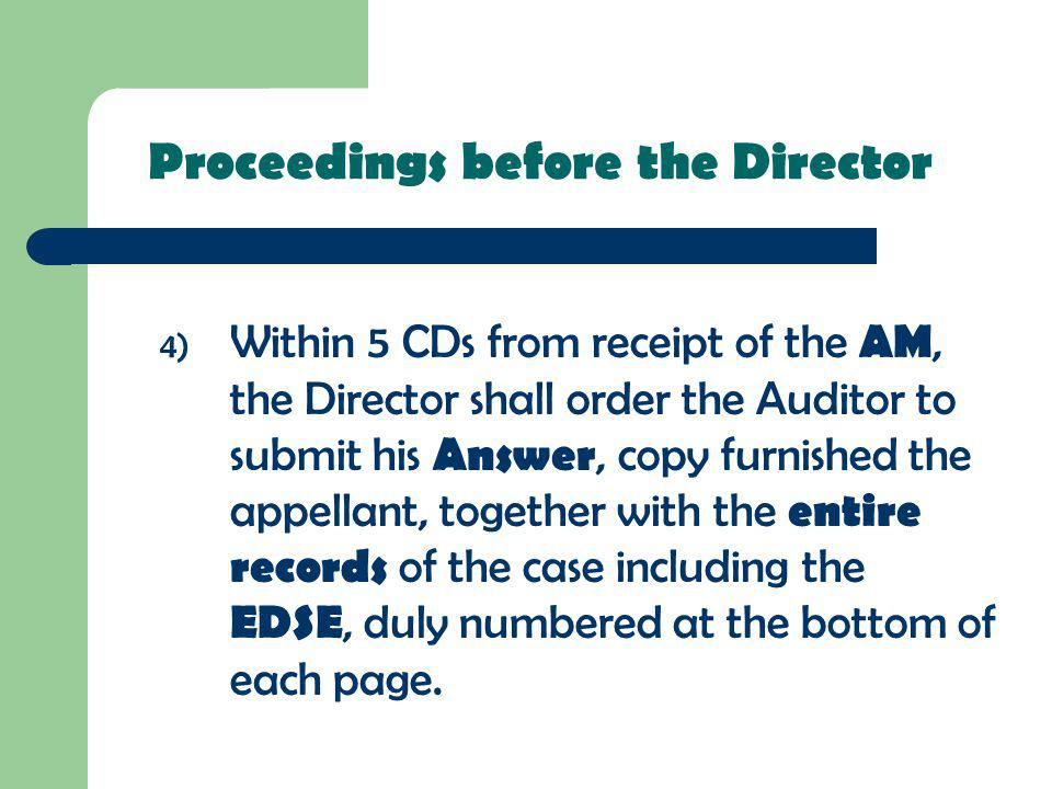 4) Within 5 CDs from receipt of the AM, the Director shall order the Auditor to submit his Answer, copy furnished the appellant, together with the ent