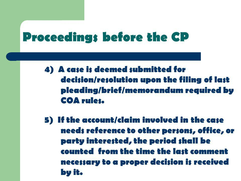 4) A case is deemed submitted for decision/resolution upon the filing of last pleading/brief/memorandum required by COA rules. 5) If the account/claim