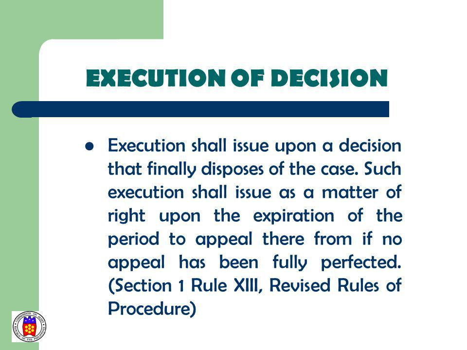 EXECUTION OF DECISION Execution shall issue upon a decision that finally disposes of the case. Such execution shall issue as a matter of right upon th