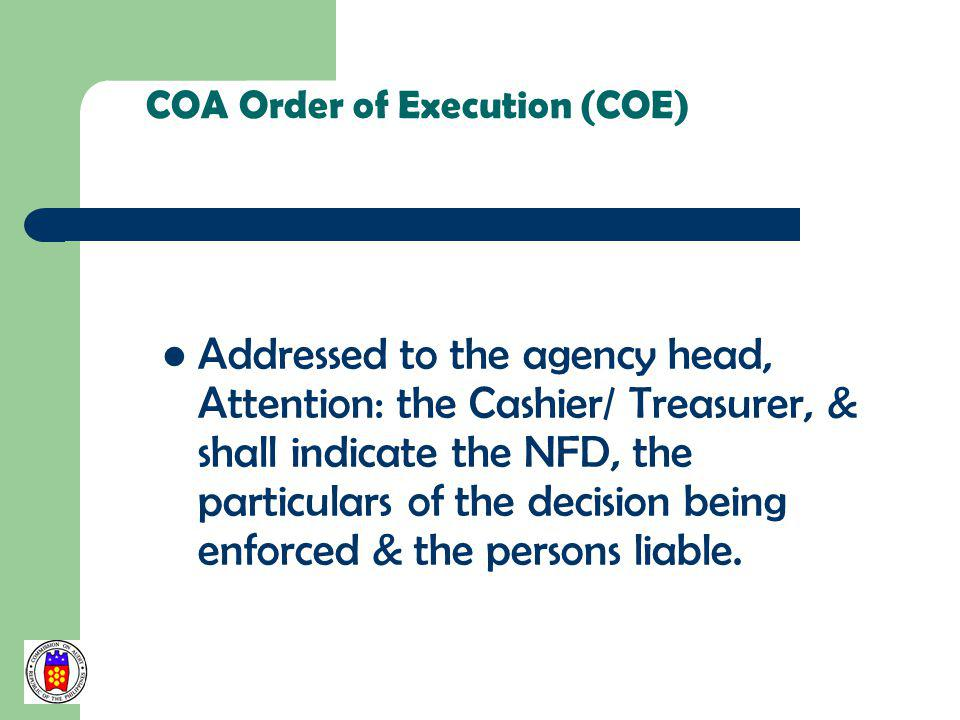 Addressed to the agency head, Attention: the Cashier/ Treasurer, & shall indicate the NFD, the particulars of the decision being enforced & the person