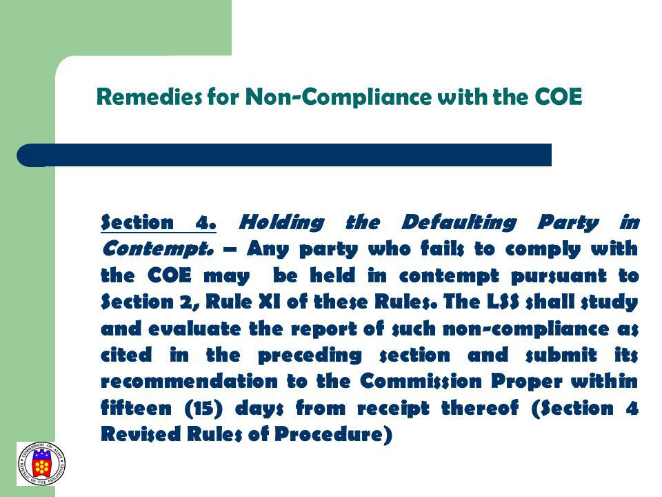 Remedies for Non-Compliance with the COE Section 4. Holding the Defaulting Party in Contempt. – Any party who fails to comply with the COE may be held