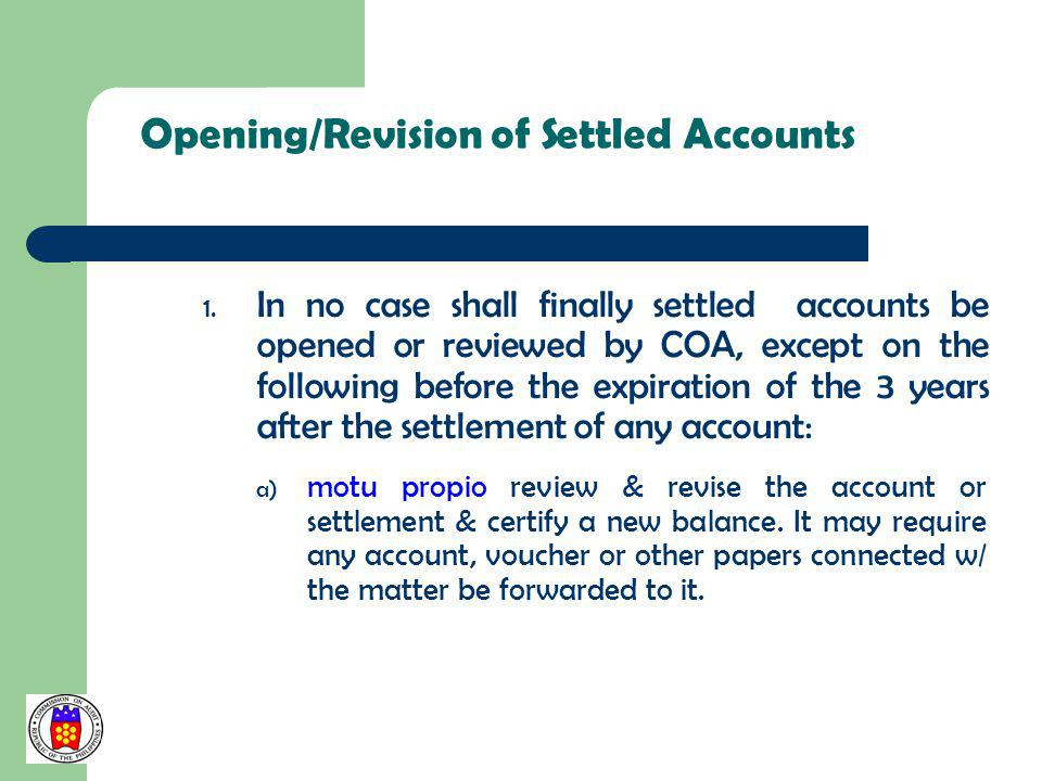 Opening/Revision of Settled Accounts 1. In no case shall finally settled accounts be opened or reviewed by COA, except on the following before the exp