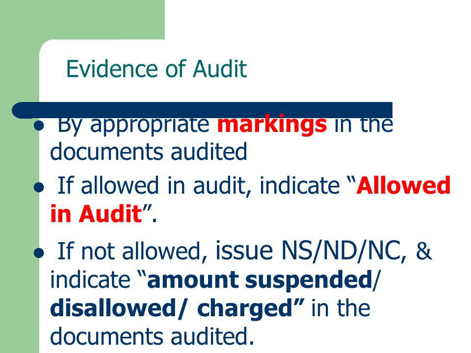 Evidence of Audit By appropriate markings in the documents audited If allowed in audit, indicate Allowed in Audit. If not allowed, issue NS/ND/NC, & i