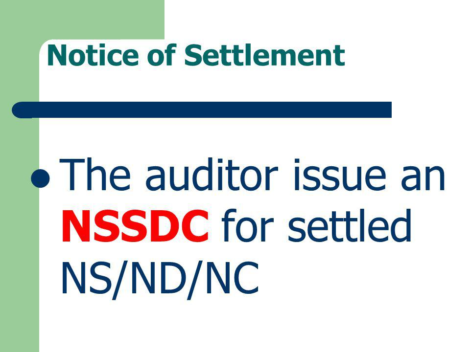 Notice of Settlement The auditor issue an NSSDC for settled NS/ND/NC