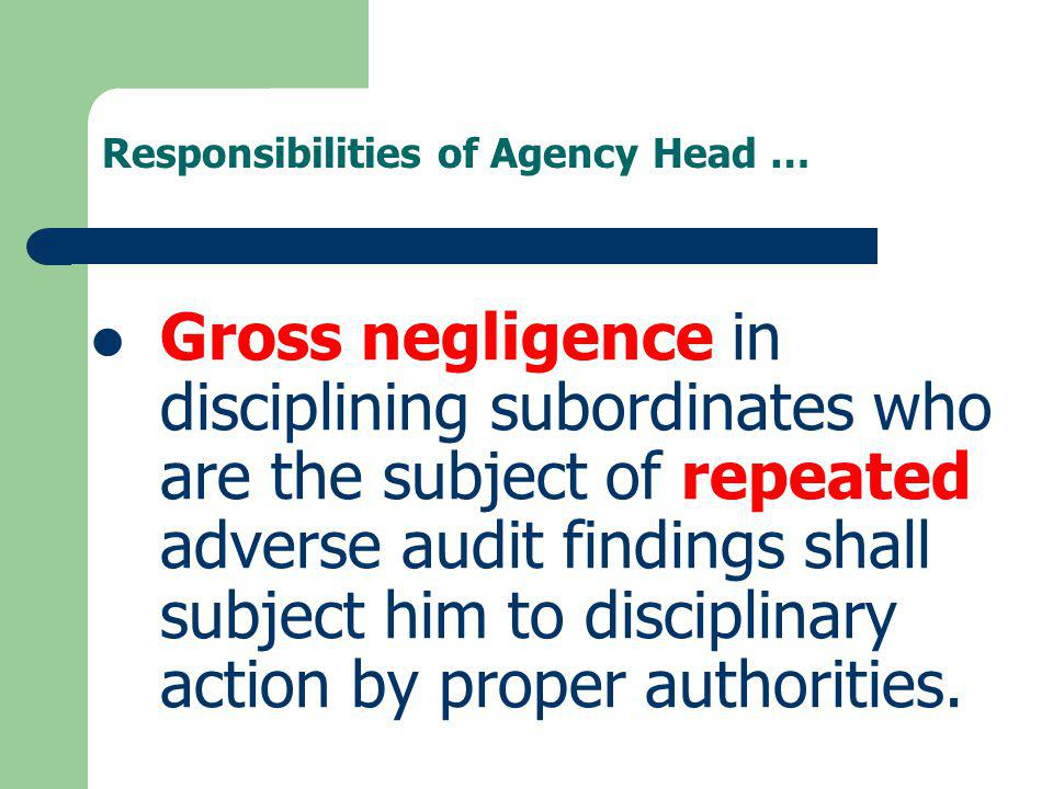 Responsibilities of Agency Head … Gross negligence in disciplining subordinates who are the subject of repeated adverse audit findings shall subject h