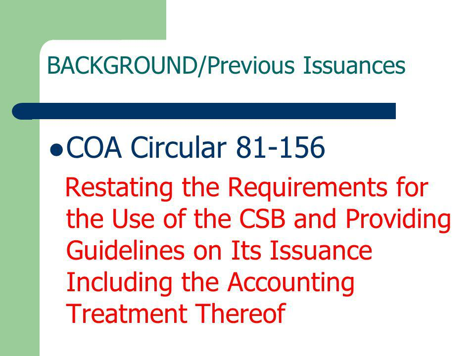 BACKGROUND/Previous Issuances COA Circular 81-156 Restating the Requirements for the Use of the CSB and Providing Guidelines on Its Issuance Including