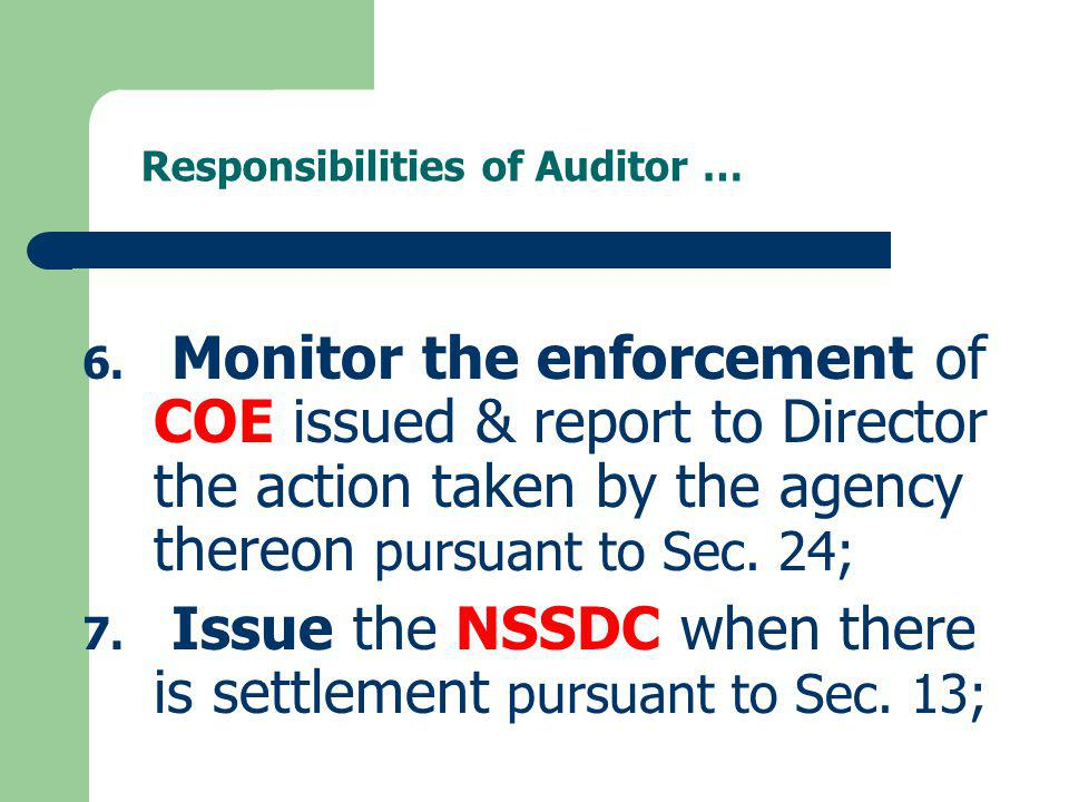 Responsibilities of Auditor … 6. Monitor the enforcement of COE issued & report to Director the action taken by the agency thereon pursuant to Sec. 24