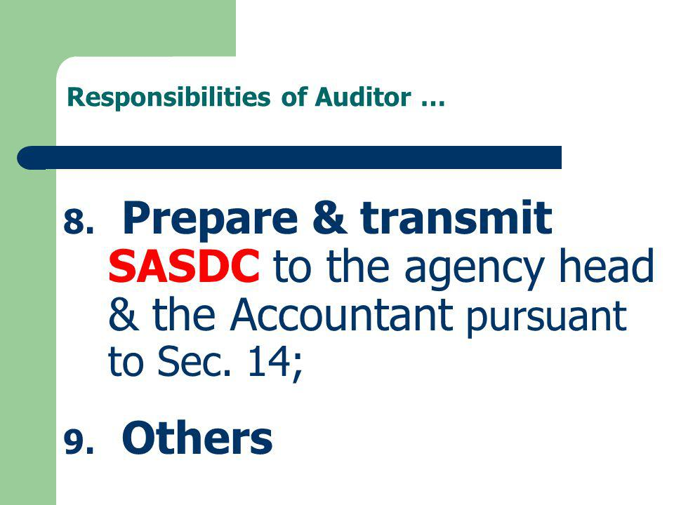 Responsibilities of Auditor … 8. Prepare & transmit SASDC to the agency head & the Accountant pursuant to Sec. 14; 9. Others