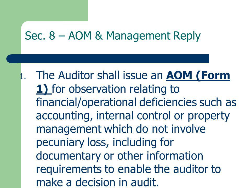 Sec. 8 – AOM & Management Reply 1. The Auditor shall issue an AOM (Form 1) for observation relating to financial/operational deficiencies such as acco