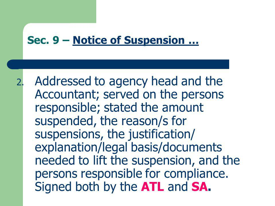 Sec. 9 – Notice of Suspension …Notice of Suspension … 2. Addressed to agency head and the Accountant; served on the persons responsible; stated the am