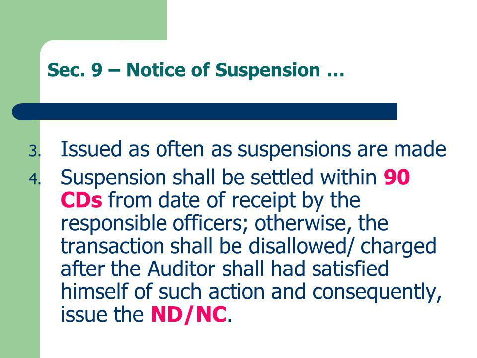 Sec. 9 – Notice of Suspension … 3. Issued as often as suspensions are made 4. Suspension shall be settled within 90 CDs from date of receipt by the re