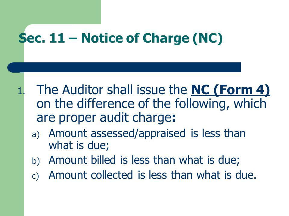 Sec. 11 – Notice of Charge (NC) 1. The Auditor shall issue the NC (Form 4) on the difference of the following, which are proper audit charge:NC (Form