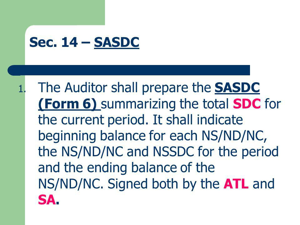 Sec. 14 – SASDCSASDC 1. The Auditor shall prepare the SASDC (Form 6) summarizing the total SDC for the current period. It shall indicate beginning bal