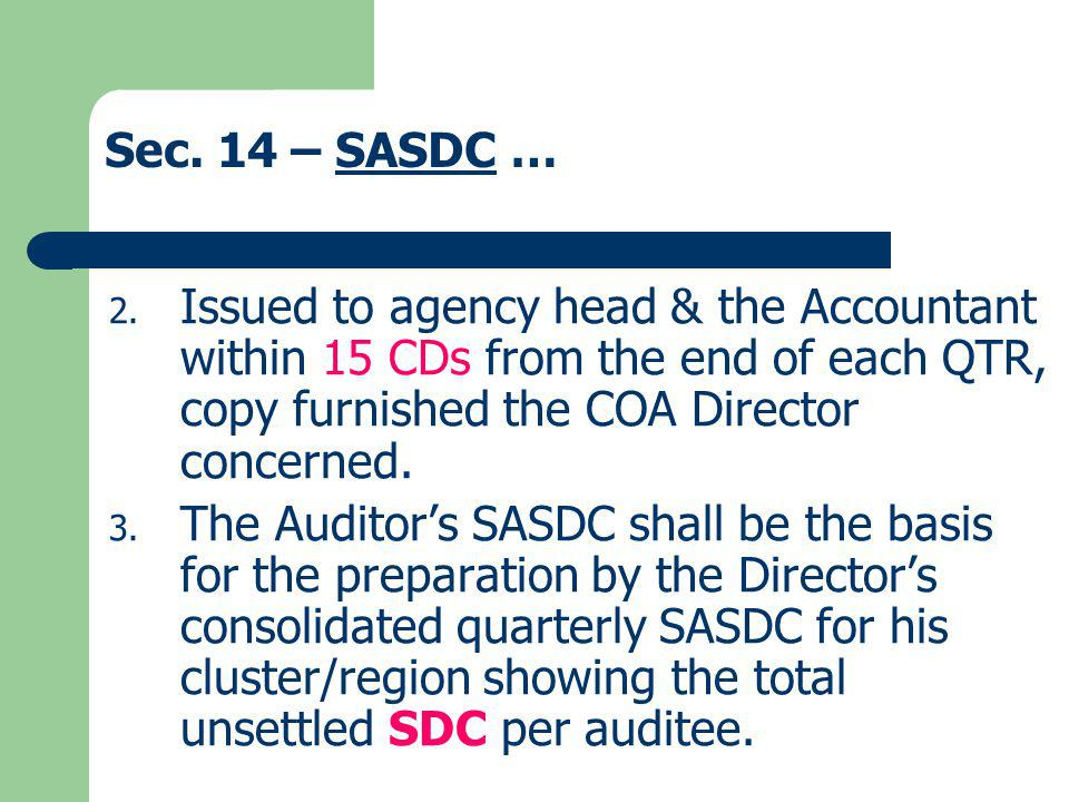 Sec. 14 – SASDC …SASDC 2. Issued to agency head & the Accountant within 15 CDs from the end of each QTR, copy furnished the COA Director concerned. 3.
