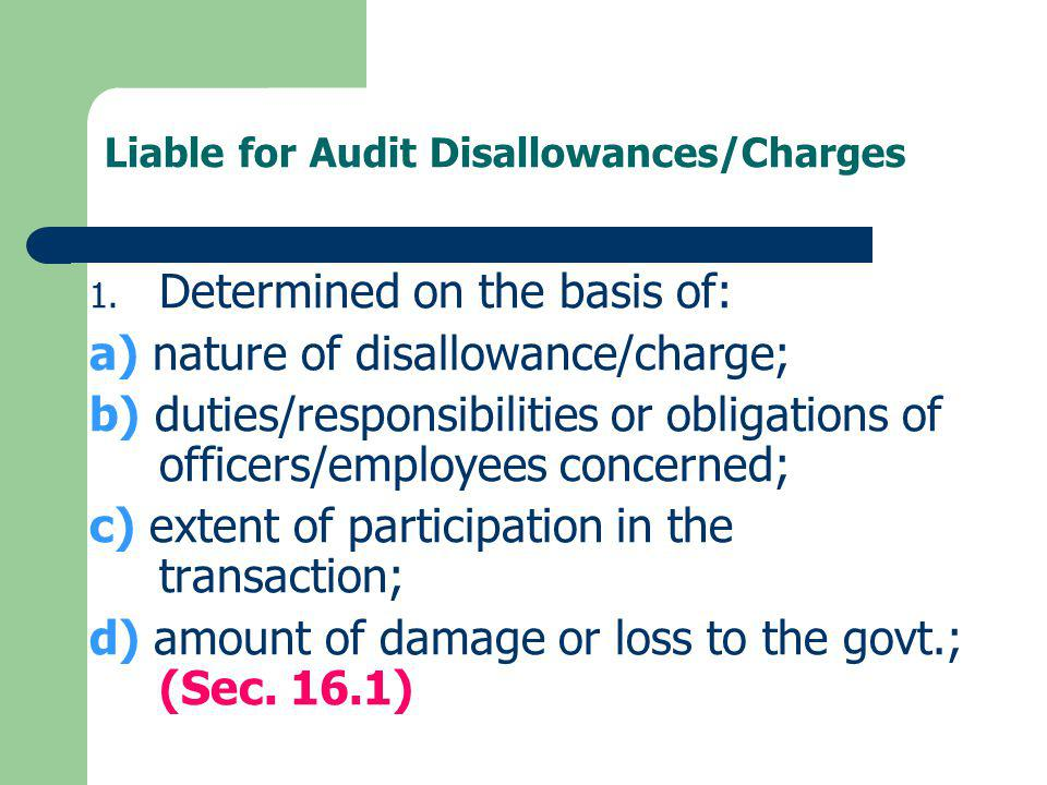 Liable for Audit Disallowances/Charges 1. Determined on the basis of: a) nature of disallowance/charge; b) duties/responsibilities or obligations of o