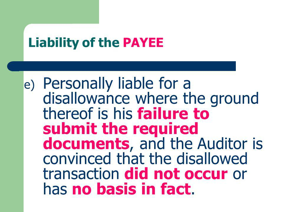 Liability of the PAYEE e) Personally liable for a disallowance where the ground thereof is his failure to submit the required documents, and the Audit