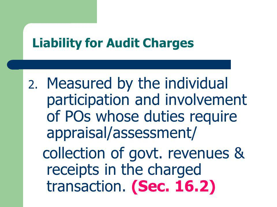 Liability for Audit Charges 2. Measured by the individual participation and involvement of POs whose duties require appraisal/assessment/ collection o