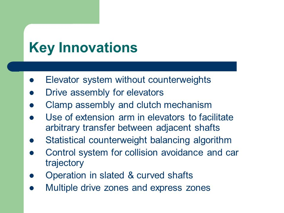 Key Innovations Elevator system without counterweights Drive assembly for elevators Clamp assembly and clutch mechanism Use of extension arm in elevat