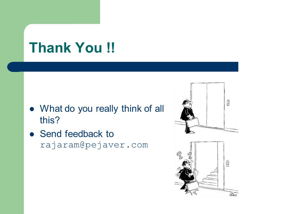 Thank You !! What do you really think of all this? Send feedback to rajaram@pejaver.com