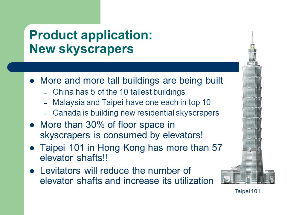 Product application: New skyscrapers More and more tall buildings are being built – China has 5 of the 10 tallest buildings – Malaysia and Taipei have