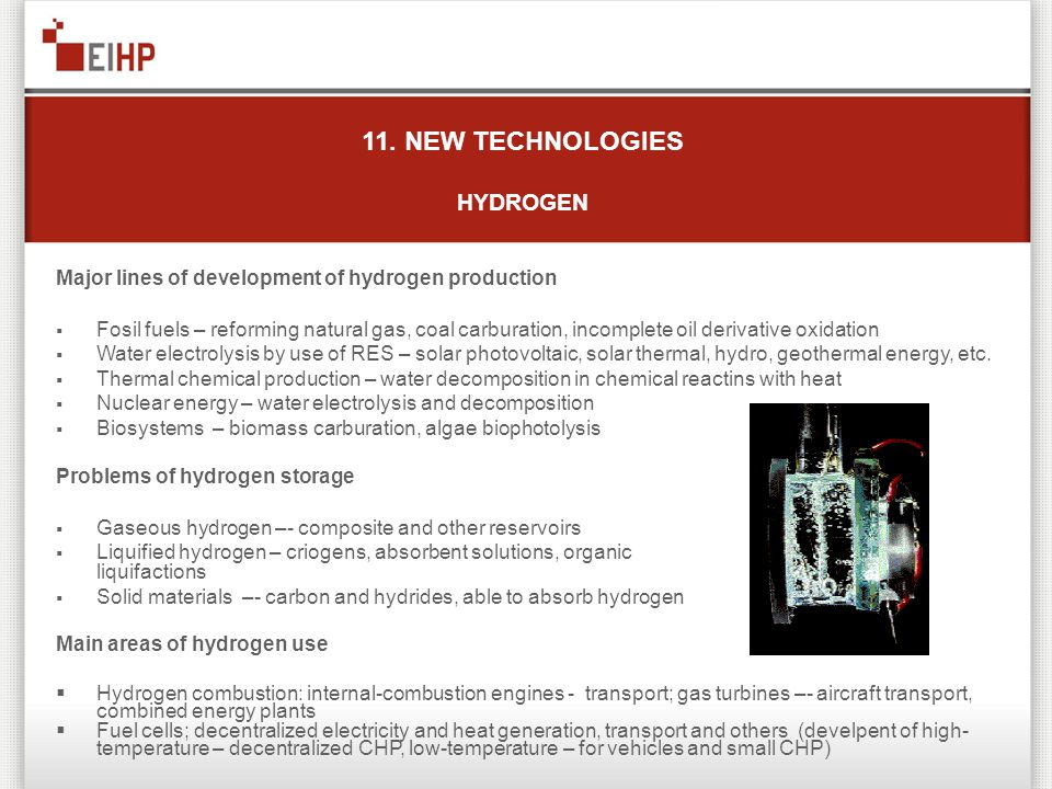 11. NEW TECHNOLOGIES HYDROGEN Major lines of development of hydrogen production Fosil fuels – reforming natural gas, coal carburation, incomplete oil
