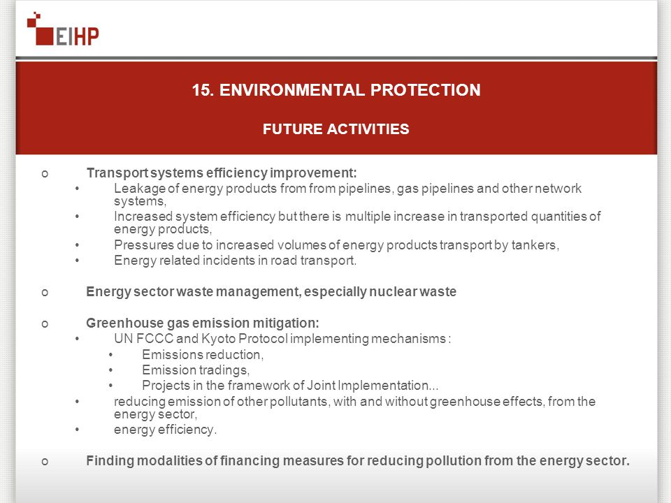 15. ENVIRONMENTAL PROTECTION FUTURE ACTIVITIES oTransport systems efficiency improvement: Leakage of energy products from from pipelines, gas pipeline