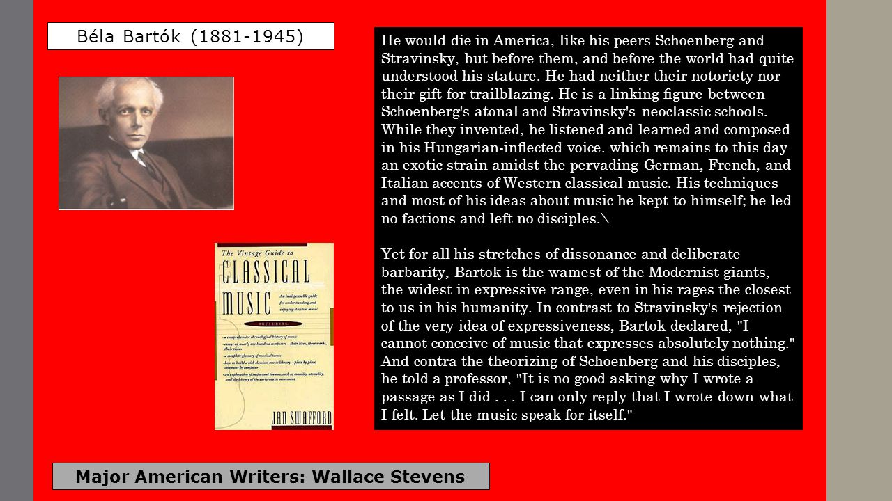 Major American Writers: Wallace Stevens Béla Bartók (1881-1945) He would die in America, like his peers Schoenberg and Stravinsky, but before them, an