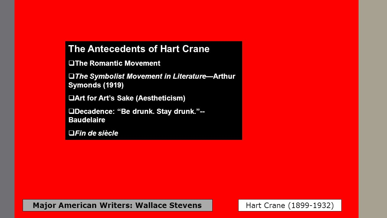 Major American Writers: Wallace Stevens Hart Crane (1899-1932) The Antecedents of Hart Crane The Romantic Movement The Symbolist Movement in Literatur