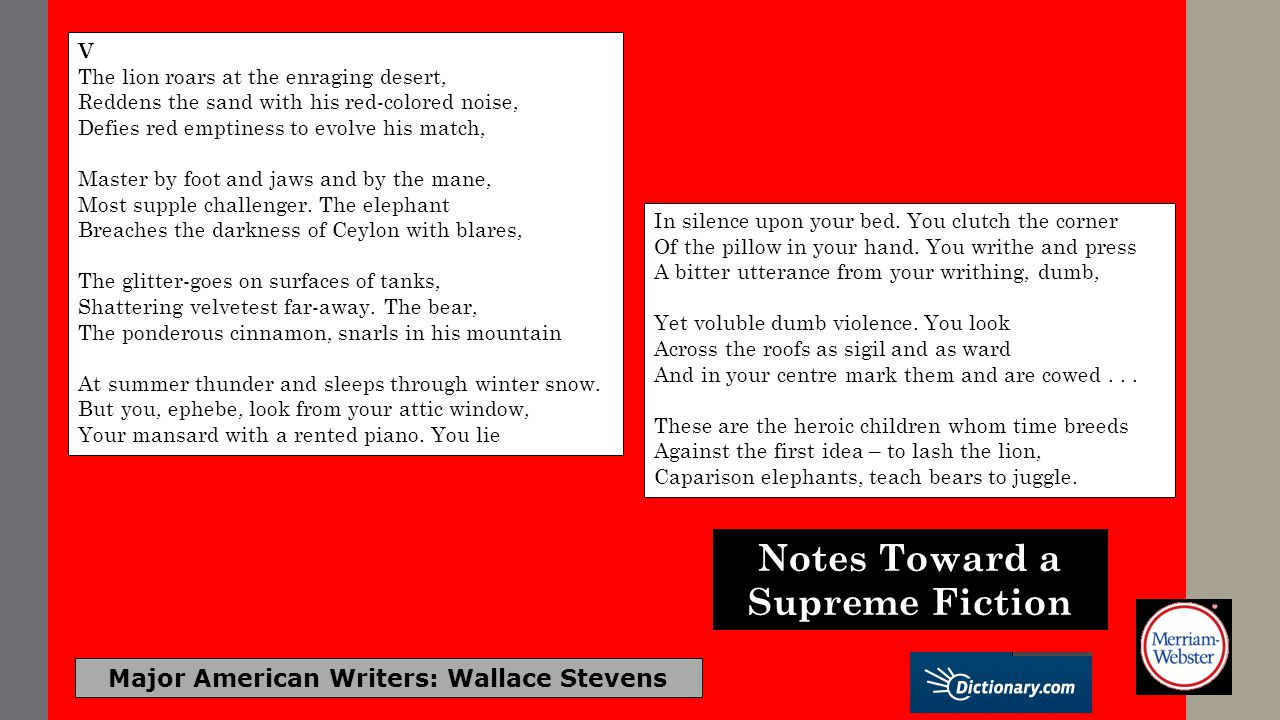 Major American Writers: Wallace Stevens V The lion roars at the enraging desert, Reddens the sand with his red-colored noise, Defies red emptiness to