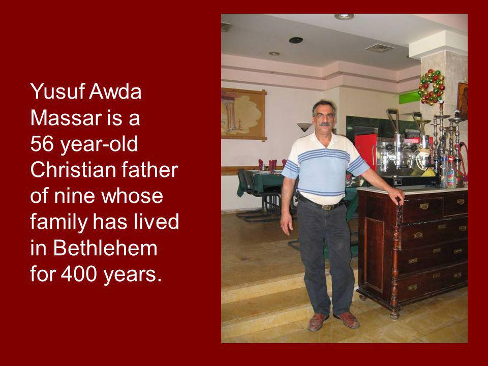 Yusuf Awda Massar is a 56 year-old Christian father of nine whose family has lived in Bethlehem for 400 years.